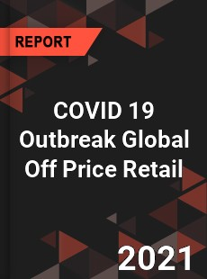 COVID 19 Outbreak Global Off Price Retail Industry