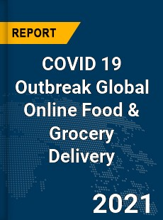COVID 19 Outbreak Global Online Food amp Grocery Delivery Industry