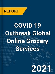 COVID 19 Outbreak Global Online Grocery Services Industry