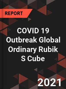COVID 19 Outbreak Global Ordinary Rubik S Cube Industry
