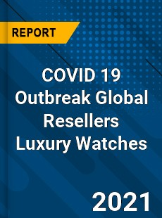 COVID 19 Outbreak Global Resellers Luxury Watches Industry