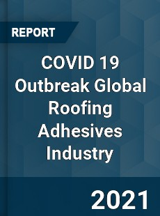 COVID 19 Outbreak Global Roofing Adhesives Industry