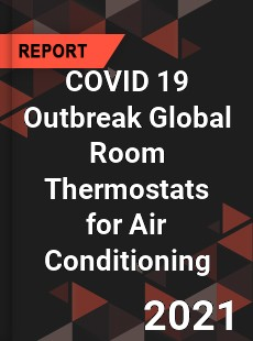 COVID 19 Outbreak Global Room Thermostats for Air Conditioning Industry