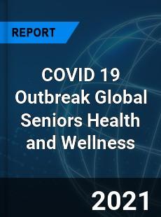 COVID 19 Outbreak Global Seniors Health and Wellness Industry