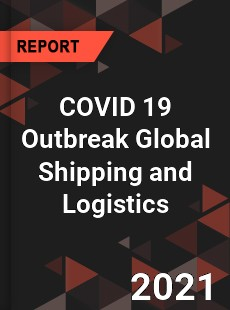 COVID 19 Outbreak Global Shipping and Logistics Industry