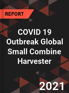 COVID 19 Outbreak Global Small Combine Harvester Industry
