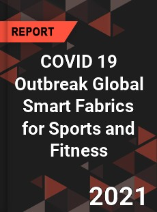 COVID 19 Outbreak Global Smart Fabrics for Sports and Fitness Industry