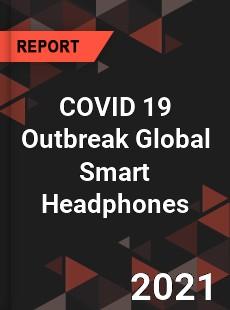 COVID 19 Outbreak Global Smart Headphones Industry