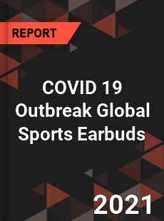 COVID 19 Outbreak Global Sports Earbuds Industry