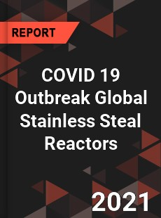 COVID 19 Outbreak Global Stainless Steal Reactors Industry