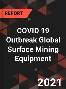 COVID 19 Outbreak Global Surface Mining Equipment Industry