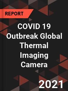 COVID 19 Outbreak Global Thermal Imaging Camera Industry