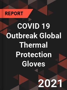 COVID 19 Outbreak Global Thermal Protection Gloves Industry