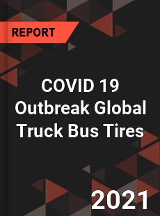 COVID 19 Outbreak Global Truck Bus Tires Industry