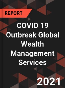 COVID 19 Outbreak Global Wealth Management Services Industry
