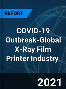 COVID 19 Outbreak Global X Ray Film Printer Industry