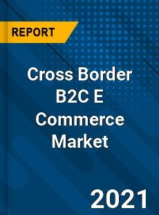 Cross Border B2C E Commerce Market