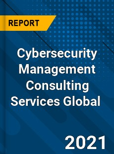 Cybersecurity Management Consulting Services Global Market