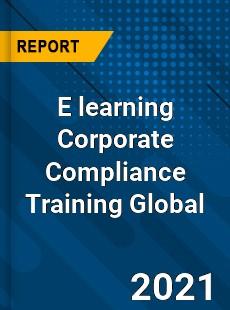 E learning Corporate Compliance Training Global Market