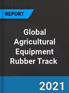 Global Agricultural Equipment Rubber Track Market