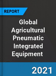 Global Agricultural Pneumatic Integrated Equipment Market