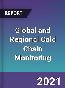 Global and Regional Cold Chain Monitoring Industry