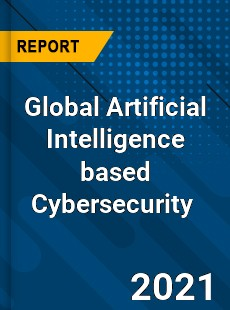 Global Artificial Intelligence based Cybersecurity Market