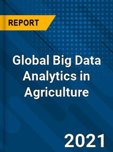 Global Big Data Analytics in Agriculture Market