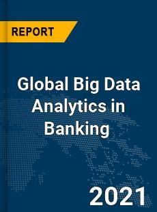 Global Big Data Analytics in Banking Market