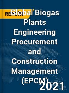 Global Biogas Plants Engineering Procurement and Construction Management Market