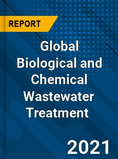 Global Biological and Chemical Wastewater Treatment Market