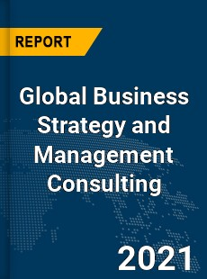Global Business Strategy and Management Consulting Market