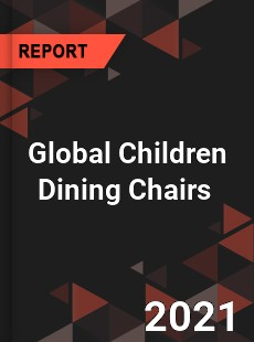 Global Children Dining Chairs Market