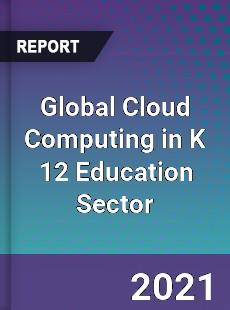 Global Cloud Computing in K 12 Education Sector Market