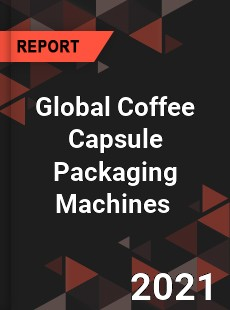 Global Coffee Capsule Packaging Machines Market