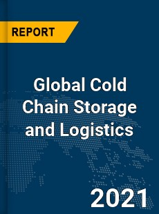 Global Cold Chain Storage and Logistics Market