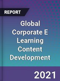 Global Corporate E Learning Content Development Market