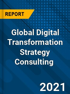 Global Digital Transformation Strategy Consulting Market