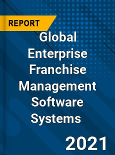 Global Enterprise Franchise Management Software Systems Market