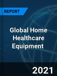 Global Home Healthcare Equipment Market