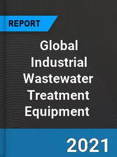 Global Industrial Wastewater Treatment Equipment Market