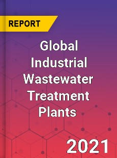 Global Industrial Wastewater Treatment Plants Market