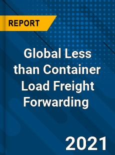 Global Less than Container Load Freight Forwarding Market