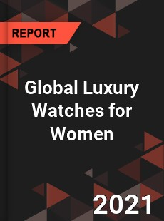 Global Luxury Watches for Women Market