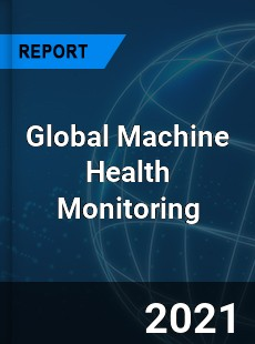 Global Machine Health Monitoring Market