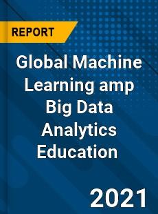 Global Machine Learning amp Big Data Analytics Education Market