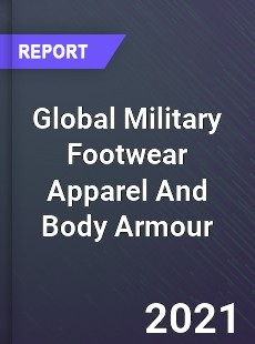 Global Military Footwear Apparel And Body Armour Market