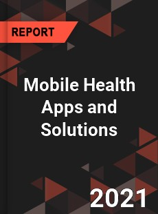 Global Mobile Health Apps and Solutions Market