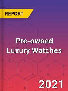 Global Pre owned Luxury Watches Market