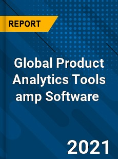 Global Product Analytics Tools amp Software Market